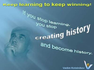 Vadim Kotelnikov quotes on Learning: Keep learning to keep winning. If you stop learning you stop creating history and become history