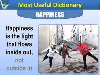 Happiness definition Happiness is the light that flows inside out, not outside in Most Useful Dictionary by Vadim Kotelnikov