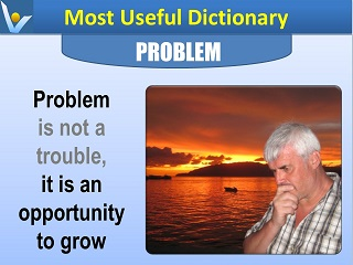 Problem is an opportunity to grow Most Useful Dictionary Vadim Kotelnikov