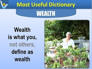 Wealth definition Welath is what you, not others define as wealth Most Useful Dictionary Vadim Kotelnikov