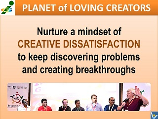 Creative Dissatisfaction mindset How to become a great innovator Vadim Kotelnikov advice Planet of Loving Creators