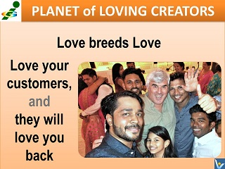 Love your customers and they will love you back, Vadim Kotelnikov business advice Planet of Loving Creators