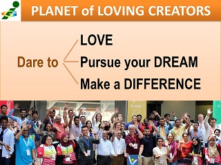 Be a Loving Creator Dare to Love, Pursude Your Dream, Make a Difference Vadim Kotelnikov advice