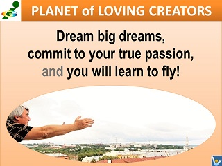 Dream big dreams learn to fly Vadim Kotelnikov advice Planet of Loving Creators