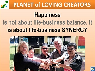 Life-Business Synergy happiness quotes Vadim Kotelnikov Innompic Planet of Loving Creators