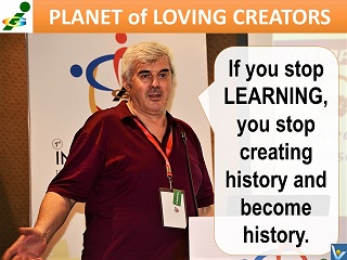 Vadim Kotelnikov best #learning quote If you strop learning you stop creating history and become histpry
