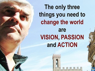 Motivational quotes Vadim Kotelnikov The only three things you need to chnage the World are vision, passion, and action