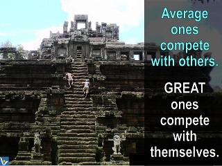 Competition quotes Average ones compete with others, GREAT ones compete with themselves Vadim Kotelnikov Dennis Angkor Wat Cambodia