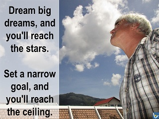 Vadim Kotelnikov quotes - Dream big dreams, and you will reach the stars. Set a narrow goal, and you'll reach the ceiling.
