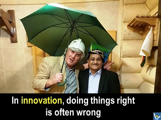 Best Innovation quotes In innovation doing things right is often wrong Vadim Kotelnikov Rajendra Jagdale funny photo