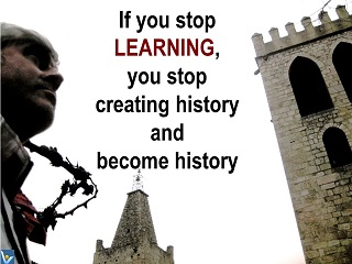 Best learning quotes If your stop learning you stop creating history and become history Vadim Kotelnikov
