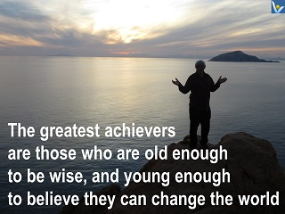 Greatest achievers quotes Vadim Kotelnikov young to change the world old to be wise