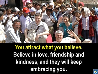You attract what you believe love friendship kindness Vadim Kotelnikov quotes