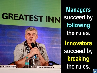 Vadim Kotelnikov innovation quote Managers succeed by following the rules. Innovators succeed by breaking rules.