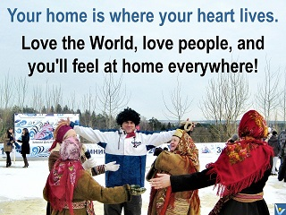 Love people Your home is where your heart lives Vadim Kotelnikov advice
