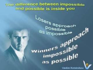 Winners vs Losers quotes: Losers approach possible as impossible. Winners approach impossible as possible. Vadim Kotelnikov
